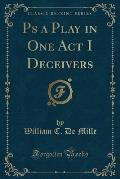 PS a Play in One Act I Deceivers (Classic Reprint)