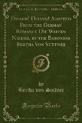 Disarm! Disarm! Adapted from the German Romance Die Waffen Nieder, by the Baroness Bertha Von Suttner (Classic Reprint)