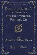 Doughnut Robbin's Bet Written for the Stamford Foundry Co (Classic Reprint)