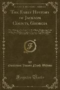 The Early History of Jackson County, Georgia (Classic Reprint)
