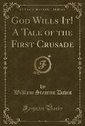 God Wills It! a Tale of the First Crusade (Classic Reprint)