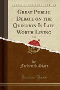Great Public Debate on the Question Is Life Worth Living, Vol. 5 (Classic Reprint)