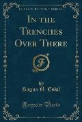 In the Trenches Over There (Classic Reprint)