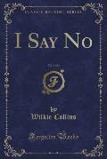 I Say No, Vol. 1 of 3 (Classic Reprint)