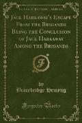 Jack Harkaway's Escape from the Brigands Being the Conclusion of Jack Harkaway Among the Brigands (Classic Reprint)