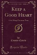 Keep a Good Heart: A the Merry Christmas Time (Classic Reprint)