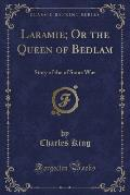 Laramie; Or the Queen of Bedlam: Story of the of Sioux War (Classic Reprint)