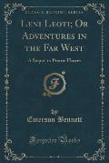 Leni Leoti; Or Adventures in the Far West: A Sequel to Prairie Flower (Classic Reprint)