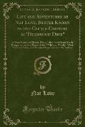 Life and Adventures of Nat Love: Better Known in the Cattle Country as Deadwood Dick (Classic Reprint)