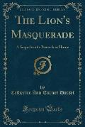 The Lion's Masquerade: A Sequel to the Peacock at Home (Classic Reprint)