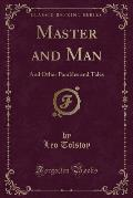 Master and Man, and Other Parables and Tales (Classic Reprint)
