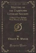 Meeting of the Darktown Literary Society: A Black-Face Debate with Plenty of Action (Classic Reprint)
