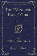 The Mind the Paint Girl, Vol. 1 of 2: A Comedy in Four Acts (Classic Reprint)