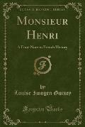 Monsieur Henri: A Foot-Note to French History (Classic Reprint)