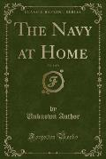 The Navy at Home, Vol. 1 of 3 (Classic Reprint)