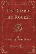 On Board the Rocket (Classic Reprint)