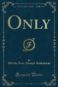 Only (Classic Reprint)