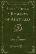 Out There a Romance of Australia (Classic Reprint)