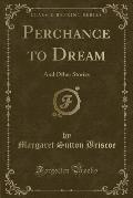 Perchance to Dream: And Other Stories (Classic Reprint)