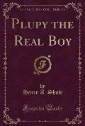 Plupy the Real Boy (Classic Reprint)
