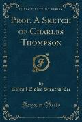 Prof. a Sketch of Charles Thompson (Classic Reprint)