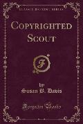 Copyrighted Scout (Classic Reprint)