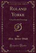 Roland Yorke: A Sequel to the Channings (Classic Reprint)