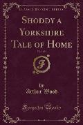 Shoddy a Yorkshire Tale of Home, Vol. 1 of 3 (Classic Reprint)