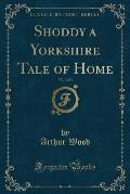 Shoddy a Yorkshire Tale of Home, Vol. 2 of 3 (Classic Reprint)