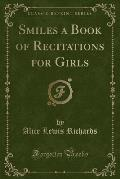 Smiles a Book of Recitations for Girls (Classic Reprint)
