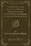 The Sinking of the Merrimac a Personal Narrative, of the Adventure in the Harbor of Santiago de Cuba, June (Classic Reprint)