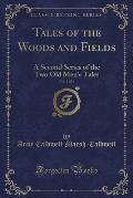 Tales of the Woods and Fields, Vol. 3 of 3: A Second Series of the Two Old Men's Tales (Classic Reprint)