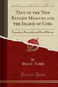 Text of the New Reform Measure for the Island of Cuba: Expository Preamble and Royal Decree (Classic Reprint)