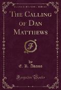 The Calling of Dan Matthews (Classic Reprint)