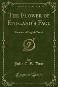 The Flower of England's Face: Sketches of English Travel (Classic Reprint)
