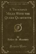 A Thousand Miles with the Queer Quartette (Classic Reprint)