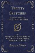 Trinity Sketches: Selections from the Trinity Tablet, 1887-1894 (Classic Reprint)