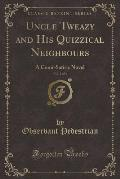 Uncle Tweazy and His Quizzical Neighbours, Vol. 2 of 3: A Comi-Satiric Novel (Classic Reprint)