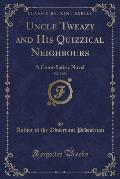 Uncle Tweazy and His Quizzical Neighbours, Vol. 1 of 3: A Comi-Satiric Novel (Classic Reprint)