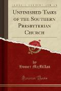 Unfinished Tasks of the Southern Presbyterian Church (Classic Reprint)