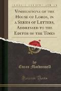 Vindications of the House of Lords, in a Series of Letters, Addressed to the Editor of the Times (Classic Reprint)