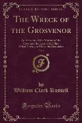 The Wreck of the Grosvenor, Vol. 2: An Account of the Mutiny of the Crew and the Loss of the Ship When Trying to Make the Bermudas (Classic Reprint)