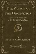 The Wreck of the Grosvenor, Vol. 3 of 3: An Account of the Mutiny of the Crew and the Loss of the Ship When Trying to Make the Bermudas (Classic Repri