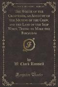 The Wreck of the Grosvenor, an Account of the Mutiny of the Crew, and the Loss of the Ship When, Trying to Make the Bermudas (Classic Reprint)