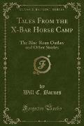 Tales from the X-Bar Horse Camp: The Blue-Roan Outlaw and Other Stories (Classic Reprint)