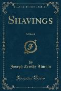 Shavings: A Novel (Classic Reprint)