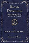 Black Diamonds: Or Humor, Satire, and Sentiment, Treated (Classic Reprint)