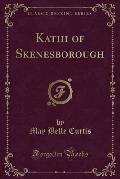 Kathi of Skenesborough (Classic Reprint)