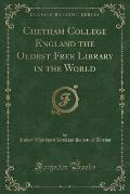 Chetham College England the Oldest Free Library in the World (Classic Reprint)