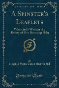 A Spinster's Leaflets: Wherein Is Written the History of Her Doorstep Baby (Classic Reprint)